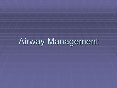Airway Management.  Respiration: breathing  Ventilation: breathing in of air or oxygen or providing breaths artificially.  Respiratory distress: increased.