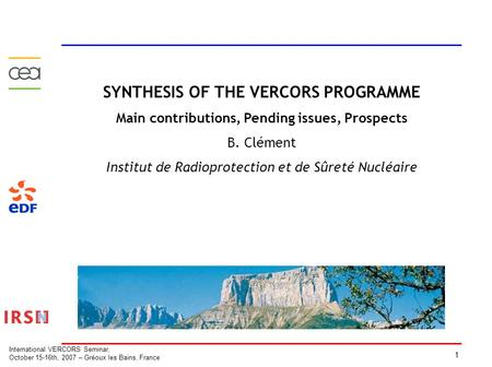 1 International VERCORS Seminar, October 15-16th, 2007 – Gréoux les Bains, France SYNTHESIS OF THE VERCORS PROGRAMME Main contributions, Pending issues,
