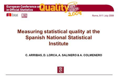 1 C. ARRIBAS, D. LORCA, A. SALINERO & A. COLMENERO Measuring statistical quality at the Spanish National Statistical Institute.