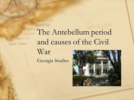 The Antebellum period and causes of the Civil War Georgia Studies.