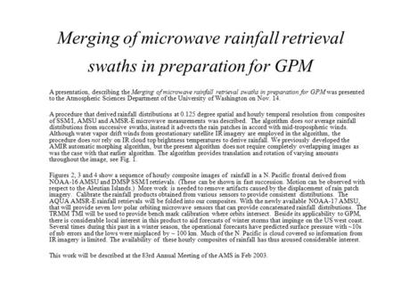 Merging of microwave rainfall retrieval swaths in preparation for GPM A presentation, describing the Merging of microwave rainfall retrieval swaths in.