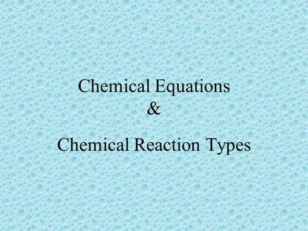 Chemical Equations & Chemical Reaction Types Chemical equations give information in two major areas. First, they tell us what substances are reacting.