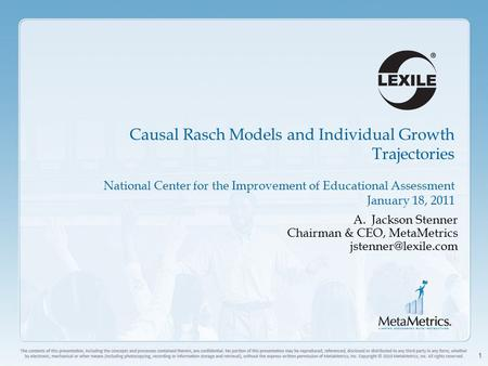 1 Causal Rasch Models and Individual Growth Trajectories National Center for the Improvement of Educational Assessment January 18, 2011 A.Jackson Stenner.