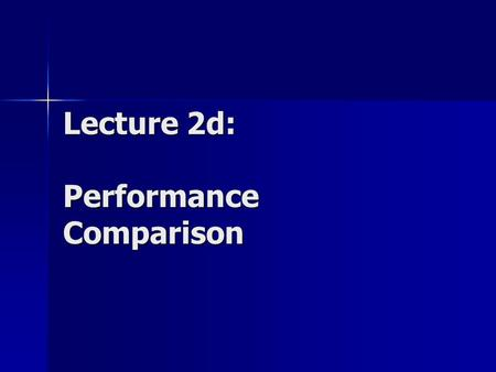 Lecture 2d: Performance Comparison. Quality of Measurement Characteristics of a measurement tool (timer) Accuracy: Absolute difference of a measured value.