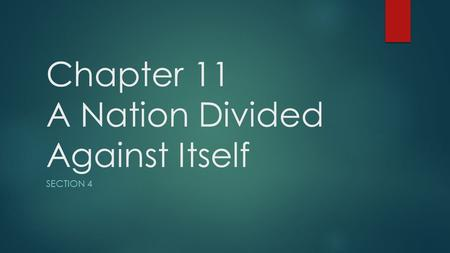 Chapter 11 A Nation Divided Against Itself SECTION 4.