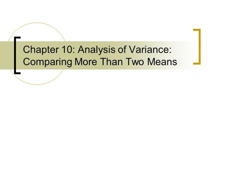 Chapter 10: Analysis of Variance: Comparing More Than Two Means.