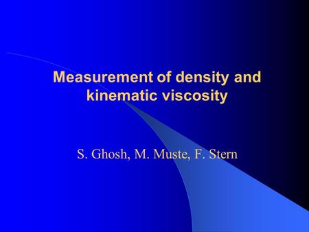 Measurement of density and kinematic viscosity S. Ghosh, M. Muste, F. Stern.