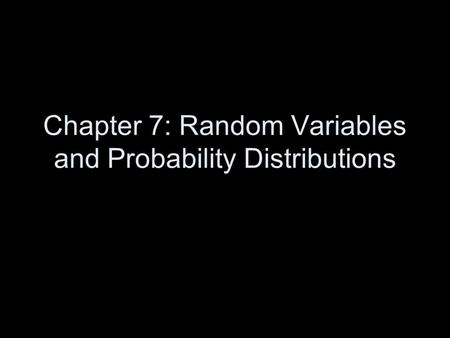 Chapter 7: Random Variables and Probability Distributions.