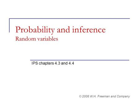 Probability and inference Random variables IPS chapters 4.3 and 4.4 © 2006 W.H. Freeman and Company.