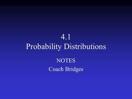 4.1 Probability Distributions NOTES Coach Bridges.