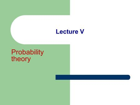 Lecture V Probability theory. Lecture questions Classical definition of probability Frequency probability Discrete variable and probability distribution.