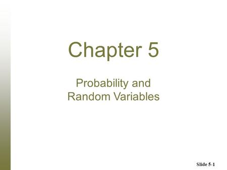 Slide 5-1 Chapter 5 Probability and Random Variables.