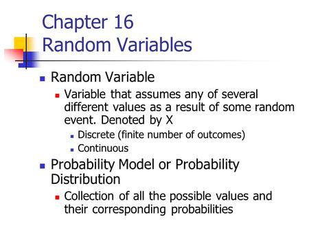 Chapter 16 Random Variables Random Variable Variable that assumes any of several different values as a result of some random event. Denoted by X Discrete.