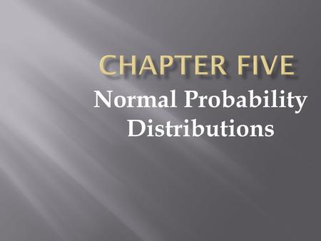 Normal Probability Distributions. Intro to Normal Distributions & the STANDARD Normal Distribution.