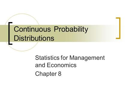 Continuous Probability Distributions Statistics for Management and Economics Chapter 8.