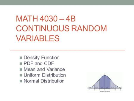 MATH 4030 – 4B CONTINUOUS RANDOM VARIABLES Density Function PDF and CDF Mean and Variance Uniform Distribution Normal Distribution.