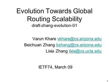 1 Evolution Towards Global Routing Scalability draft-zhang-evolution-01 Varun Khare Beichuan Zhang