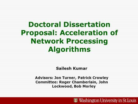 Doctoral Dissertation Proposal: Acceleration of Network Processing Algorithms Sailesh Kumar Advisors: Jon Turner, Patrick Crowley Committee: Roger Chamberlain,