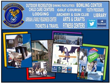 RECREATION ACTIVITIES * Arts & Crafts * Bowling * Fitness * Golf * Outdoor Recreation, Tickets and Travel FAMILY SUPPORT * Airman & Family Readiness *