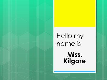 Hello my name is Miss. Kilgore. Me in the first grade!