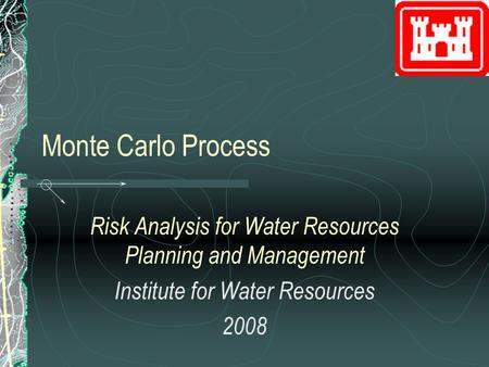 Monte Carlo Process Risk Analysis for Water Resources Planning and Management Institute for Water Resources 2008.