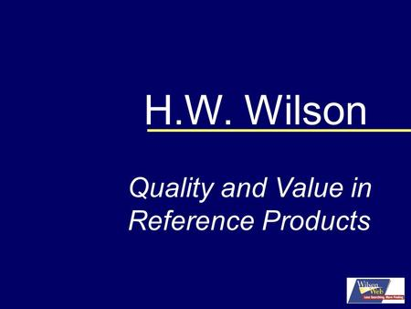 H.W. Wilson Quality and Value in Reference Products.