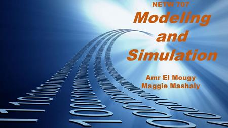 NETW 707 Modeling and Simulation Amr El Mougy Maggie Mashaly.