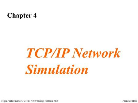 Prentice HallHigh Performance TCP/IP Networking, Hassan-Jain Chapter 4 TCP/IP Network Simulation.