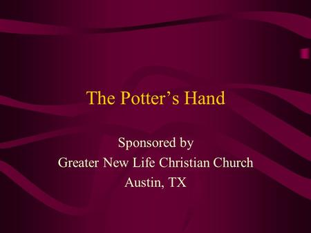 The Potter's Hand Sponsored by Greater New Life Christian Church Austin, TX.