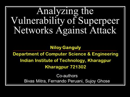 Analyzing the Vulnerability of Superpeer Networks Against Attack Niloy Ganguly Department of Computer Science & Engineering Indian Institute of Technology,