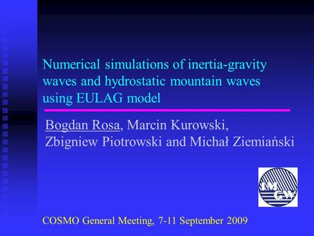 Numerical simulations of inertia-gravity waves and hydrostatic mountain waves using EULAG model Bogdan Rosa, Marcin Kurowski, Zbigniew Piotrowski and Michał.