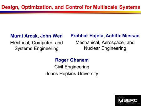  Murat Arcak, John Wen  Electrical, Computer, and Systems Engineering Design, Optimization, and Control for Multiscale Systems  Prabhat Hajela, Achille.