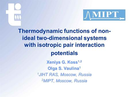 Thermodynamic functions of non- ideal two-dimensional systems with isotropic pair interaction potentials Xeniya G. Koss 1,2 Olga S. Vaulina 1 1 JIHT RAS,