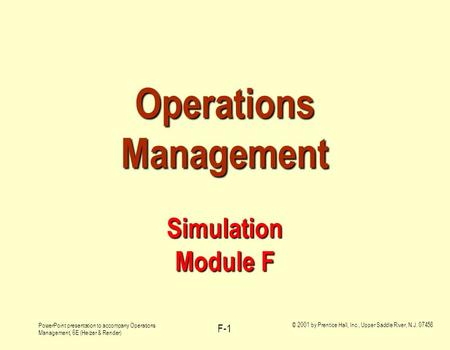 PowerPoint presentation to accompany Operations Management, 6E (Heizer & Render) © 2001 by Prentice Hall, Inc., Upper Saddle River, N.J. 07458 F-1 Operations.