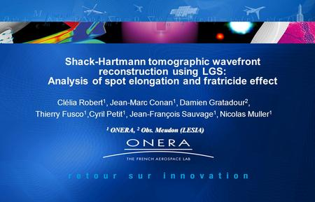 Shack-Hartmann tomographic wavefront reconstruction using LGS: Analysis of spot elongation and fratricide effect Clélia Robert 1, Jean-Marc Conan 1, Damien.