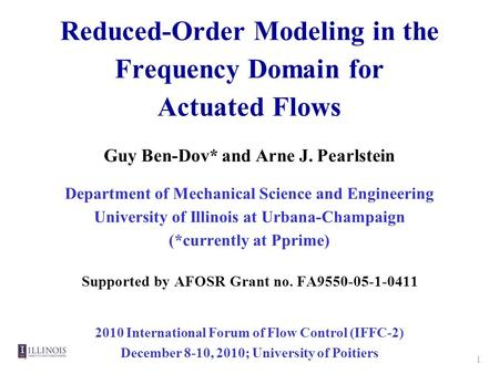 1 Reduced-Order Modeling in the Frequency Domain for Actuated Flows Guy Ben-Dov* and Arne J. Pearlstein Department of Mechanical Science and Engineering.