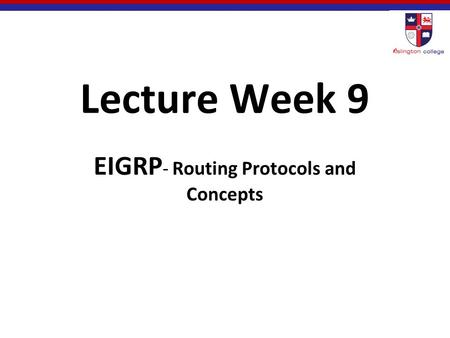 Lecture Week 9 EIGRP - Routing Protocols and Concepts.
