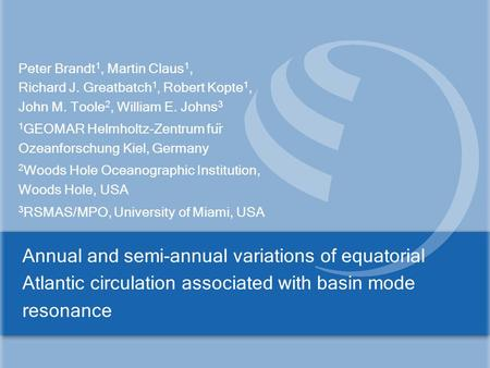 Annual and semi-annual variations of equatorial Atlantic circulation associated with basin mode resonance Peter Brandt 1, Martin Claus 1, Richard J. Greatbatch.