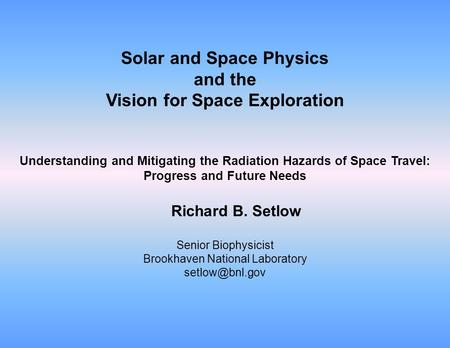 Solar and Space Physics and the Vision for Space Exploration Understanding and Mitigating the Radiation Hazards of Space Travel: Progress and Future Needs.