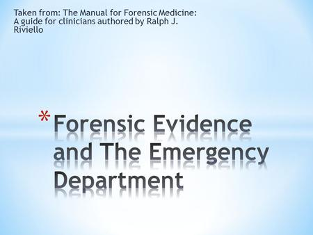Taken from: The Manual for Forensic Medicine: A guide for clinicians authored by Ralph J. Riviello.