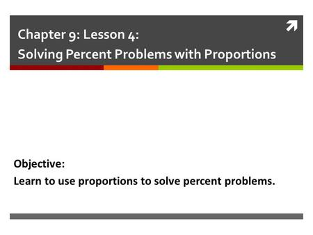 Chapter 9: Lesson 4: Solving Percent Problems with Proportions