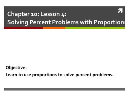 Chapter 10: Lesson 4: Solving Percent Problems with Proportions
