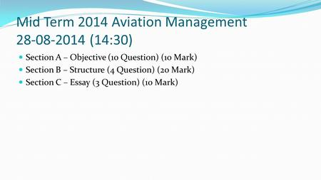 Mid Term 2014 Aviation Management 28-08-2014 (14:30) Section A – Objective (10 Question) (10 Mark) Section B – Structure (4 Question) (20 Mark) Section.
