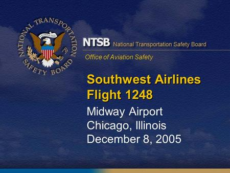 Office of Aviation Safety Southwest Airlines Flight 1248 Midway Airport Chicago, Illinois December 8, 2005.