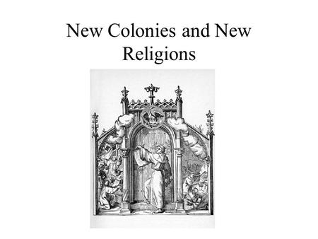 New Colonies and New Religions. Somebody's Jealous England, France, and the Netherlands envied the Spanish colonies. They wanted American colonies of.