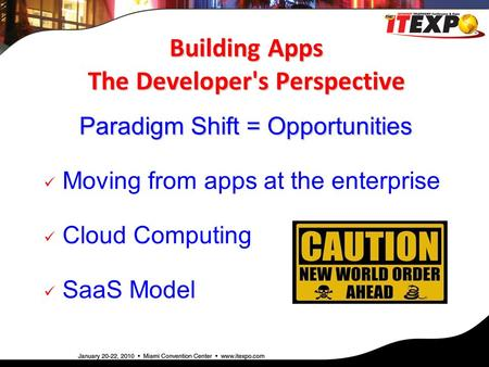 Building Apps The Developer's Perspective Paradigm Shift = Opportunities Moving from apps at the enterprise Cloud Computing SaaS Model.