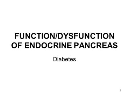 1 FUNCTION/DYSFUNCTION OF ENDOCRINE PANCREAS Diabetes.