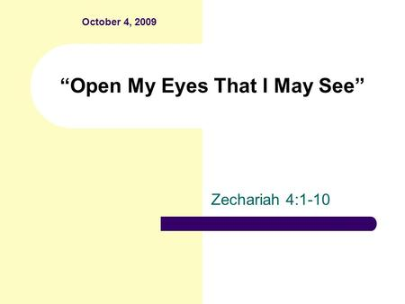 """Open My Eyes That I May See"" Zechariah 4:1-10 October 4, 2009."