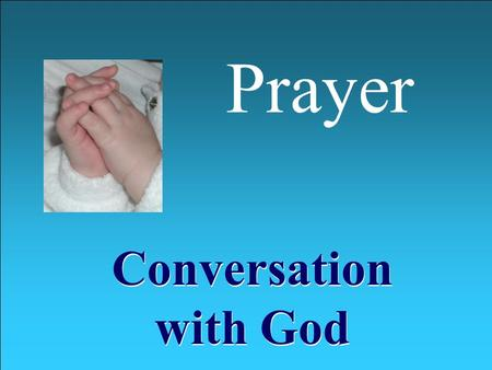 Prayer Conversation with God. What is Prayer? Psalm 19:14 May the words of my mouth and the meditation of my heart be pleasing in Your sight O Lord, my.