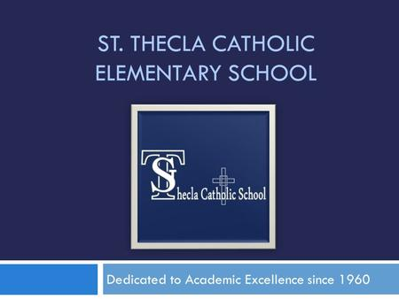 ST. THECLA CATHOLIC ELEMENTARY SCHOOL Dedicated to Academic Excellence since 1960.